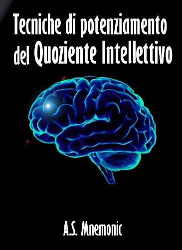 Tecniche di potenziamento del Quoziente Intellettivo (in promozione) Tecniche di potenziamento del Quoziente Intellettivo (in promozione) 51WYQm6JqPL