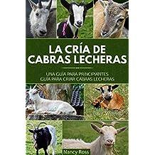 La cría de cabras lecheras: una guía para principiantes Guía para criar cabras lecheras (Spanish Edition)