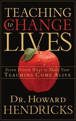 Teaching to Change Lives: Seven Proven Ways to Make Your Teaching Come Alive Presumed to be 1st (first) a Edition by Howard Hendricks published by Multnomah Books (2003)