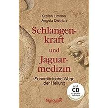 Schlangenkraft und Jaguarmedizin: Schamanische Wege der Heilung