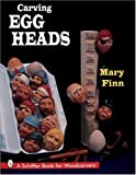 Carving Egg Heads: A Schiffer Book for Woodcarvers