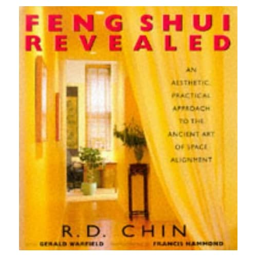 Feng Shui Revealed: An Aesthetic, Practical Approach to the Ancient Art of Space Alignment by Ron Chin (May 12,1998)