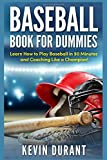 Baseball Book For Dummies: learn how to play baseball in 90 minutes and coaching like a champion!