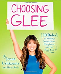 Choosing Glee: 10 Rules to Finding Inspiration, Happiness, and the Real You by Jenna Ushkowitz (2013-05-14)