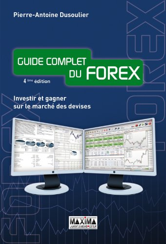 Guide complet du Forex 4ED Investir et gagner sur le marché des devises