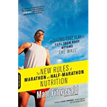 """The New Rules of Marathon and Half-Marathon Nutrition: A Cutting-Edge Plan to Fuel Your Body Beyond """"""""the Wall"""""""" (English Edition)"""