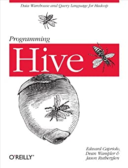 Programming Hive: Data Warehouse and Query Language for Hadoop by [Capriolo, Edward, Wampler, Dean, Rutherglen, Jason]