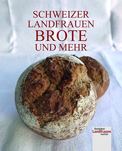 Schweizer Landfrauenbrote und mehr: 105 Rezepte für Brot, Brötli, Zopf und Gipfeli (Zopf-brot)
