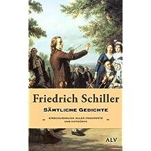 Friedrich Schiller: Sämtliche Gedichte. Einschließlich aller Fragmente und Entwürfe