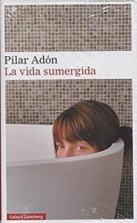 La vida sumergida par Pilar Adón
