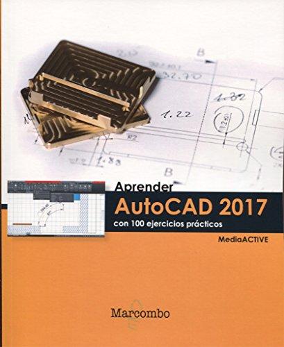 Aprender AutoCAD 2017 con 100 ejercicios prácticos (APRENDER...CON 100 EJERCICIOS PRÁCTICOS)