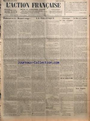 ACTION FRANCAISE (L') [No 215] du 02/08/1928 - POINCARE ET LE BONNET ROUGE PAR LEON DAUDET - UN TRAIN DE TROUPES TAMPONNE - LA POLITIQUE - LE DESARMEMENT PAR G. LARPENT - QUESTION DE NOMBRE PAR MAURICE PUJO - AU HAVRE - DERNIERE MINUTE - FRANCO EN PANNE - CHRONIQUE DES JEUX OLYMPIQUES PAR LUCIEN DUBECH - ECHOS - LA FLUTE ET LE TAMBOUR PAR J. B. - DE CONSTANTINOPLE A ANGORA - VERS ANGORA par Collectif