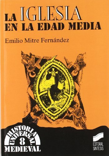 La Iglesia en la Edad Media (Historia universal. Medieval) por Emilio Mitre Fernández
