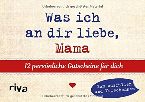 Preisvergleich Produktbild Was ich an dir liebe, Mama  – 12 persönliche Gutscheine für dich: Zum Ausfüllen und Verschenken