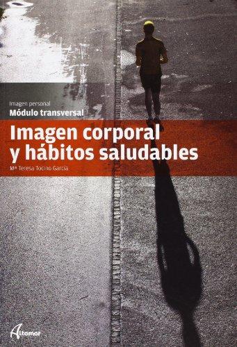 Imagen corporal y hábitos saludables (CFGM PELUQUERÍA Y COSMETICA CAPILAR) por M. T. Tocino