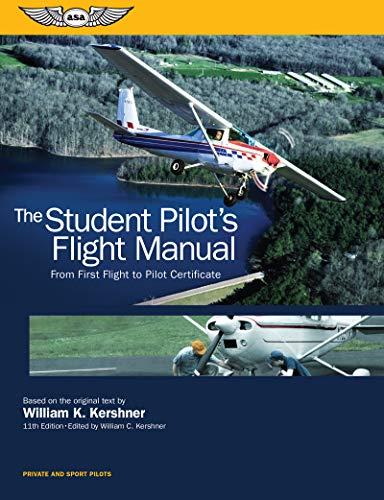 The Student Pilot's Flight Manual: From First Flight to Pilot Certificate (Kershner Flight Manual) por William K. Kershner