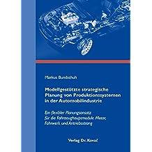 Modellgestützte strategische Planung von Produktionssystemen in der Automobilindustrie: Ein flexibler Planungsansatz für die Fahrzeughauptmodule ... und Antriebsstrang (Strategisches Management)