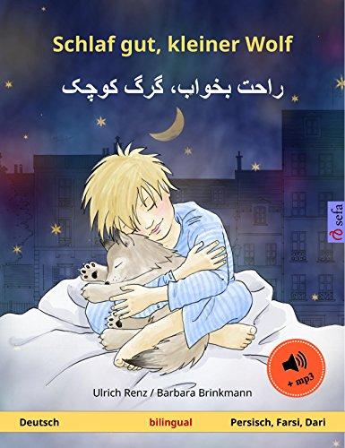Schlaf gut, kleiner Wolf – راحت بخواب، گرگ کوچک (Deutsch – Persisch, Farsi, Dari). Zweisprachiges Kinderbuch, ab 2-4 Jahren, mit mp3 Hörbuch zum Herunterladen (Sefa Bilinguale Bilderbücher)