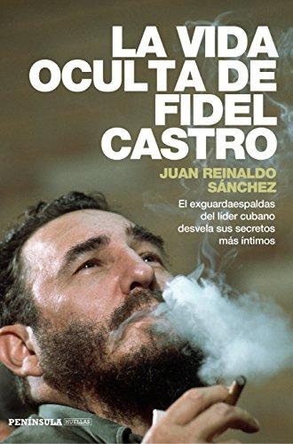 La vida oculta de Fidel Castro: El exguardaespaldas del líder cubano desvela sus secretos más íntimos (HUELLAS) por Juan Reinaldo Sánchez