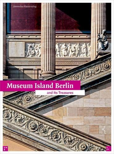 Museum Island Berlin: And its Treasures
