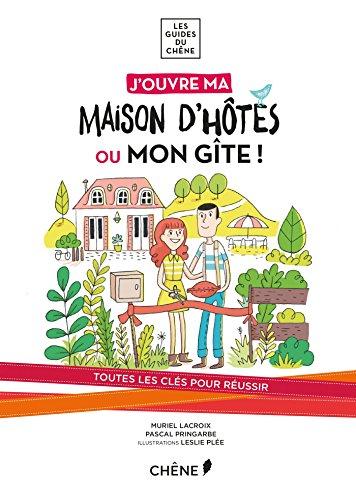 J'ouvre ma maison d'hôtes ou mon gîte ! par Muriel Lacroix, Pascal Pringarbe