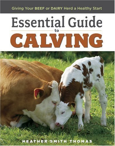 Essential Guide to Calving: Giving Your Beef or Dairy Herd a Healthy Start Hardcover January 30, 2008