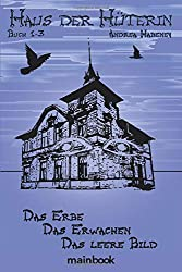 Haus der Hüterin. Buch 1-3.: Das Erbe. Das Erwachen. Das leere Bild.