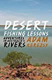 Front cover for the book Desert fishing lessons : adventures in Australia's rivers by Adam Kerezsy