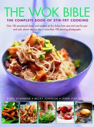 Wok bible: the complete book of stir-fry cooking: over 180 sensational classic and modern stir-fry dishes from east and west for pan and wok, shown step-by-step in more than 700 stunning photographs