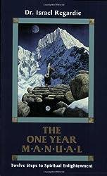 The One Year Manual: Twelve Steps to Spiritual Enlightenment by Dr. Israel Regardie (2007-05-01)