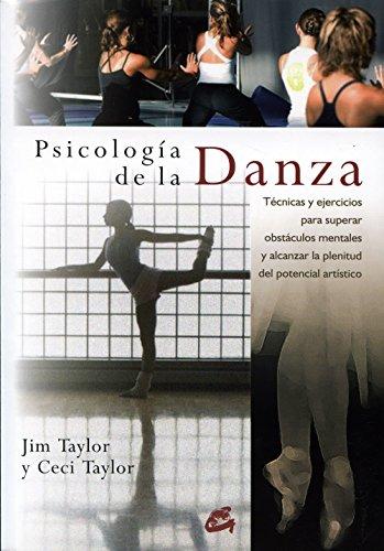 Psicología de La Danza: Técnicas y Ejercicios Para Superar Obstáculos Mentales y Alcanzar La Plenitud Del Potencial Artístico (Salud psicoemocional) por J. Taylor