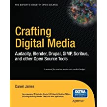 Crafting Digital Media: Audacity, Blender, Drupal, GIMP, Scribus, and other Open Source Tools (Expert's Voice in Open Source) by Daniel James (2009-12-03)