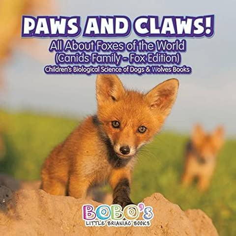 Paws and Claws! - All about Foxes of the World (Canids Family - Fox Edition) - Children's Biological Science of Dogs & Wolves