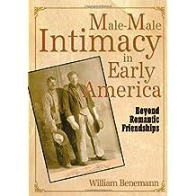 Male-male Intimacy in Early America: Beyond Romantic Friendships
