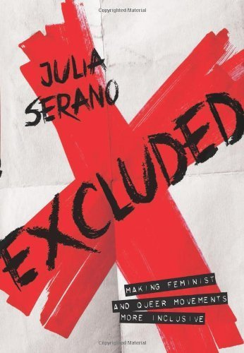 Excluded: Making Feminist and Queer Movements More Inclusive by Julia Serano (2013-10-01)