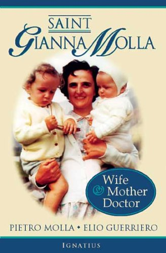 Saint Gianna Molla: Wife, Mother, Doctor: Wife,Mother and Doctor