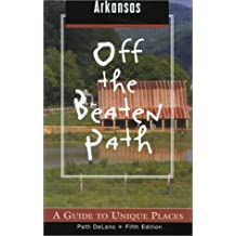 Arkansas Off the Beaten Path: A Guide to Unique Places (Off the Beaten Path Arkansas, Band 5)