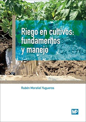 Riego en cultivos: fundamentos y manejo por RUBEN MORATIEL YUGUEROS