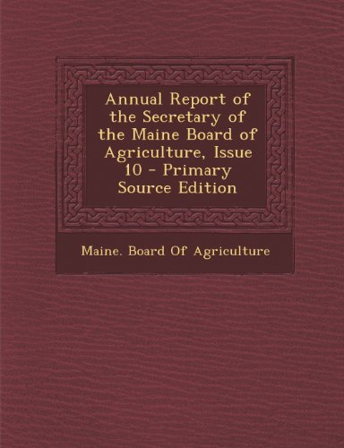Annual Report of the Secretary of the Maine Board of Agriculture, Issue 10