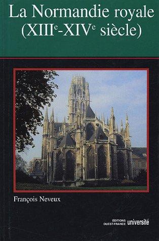La Normandie Royale : Des Capétiens aux Valois (XIIIe-XIVe siècle)
