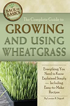 The Complete Guide to Growing and Using Wheatgrass (Back-To-Basics) von [Degraff, Loraine]