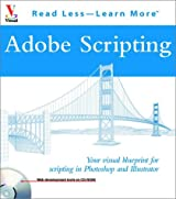 Adobe Scripting: Your Visual Blueprint to Scripting in Photoshop and Illustrator (Visual Read Less, Learn More)