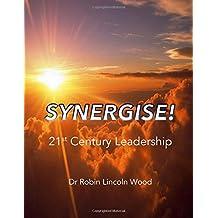 Synergise!: 21st Century Leadership