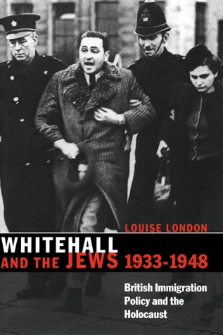 Whitehall and the Jews, 1933–1948: British Immigration Policy, Jewish Refugees and the Holocaust