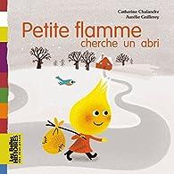 Petite flamme cherche un abri par Catherine Chalandre