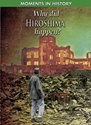 Why Did Hiroshima Happen? (Moments in History) by Reg Grant (2010-08-15)