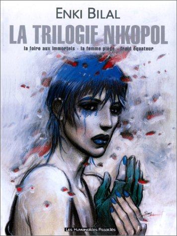 La Trilogie Nikopol Intégrale : La Foire aux immortels - La Femme piège - Froid Equateur