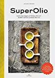 Super Olio: A New Top Category of Italian Olive Oil - Healthier and More Aromatic Than Ever