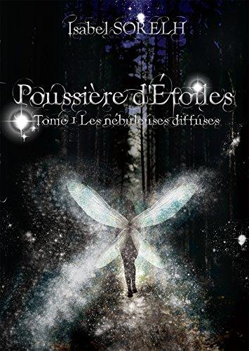 Poussière d'étoiles: Tome 1 : Les nébuleuses diffuses (French Edition)