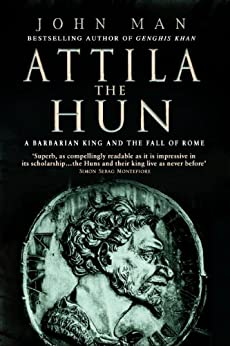 Attila The Hun: A Barbarian King and the Fall of Rome by [Man, John]